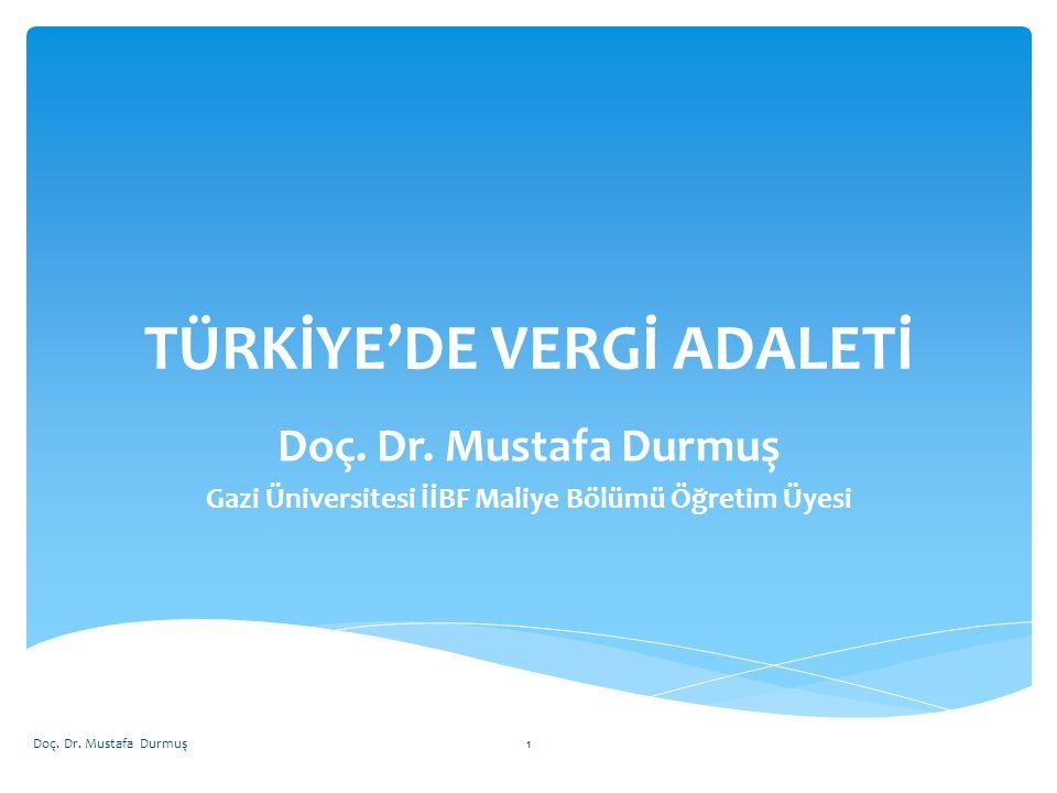 TÜRKİYE'DE VERGİ ADALETİ Doç. Dr. Mustafa Durmuş Gazi Üniversitesi İİBF Maliye Bölümü Öğretim Üyesi Doç. Dr. Mustafa Durmuş1