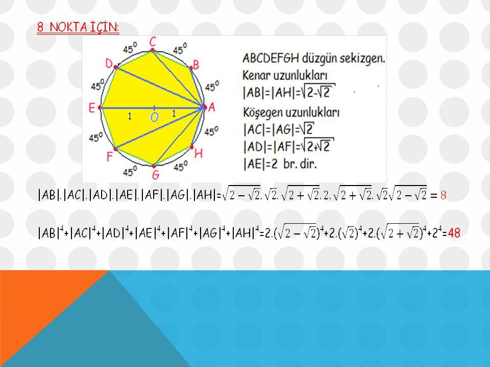 Düzgün sekizgen için bulunan sonuçlara bakıldığında; Uzunluklar çarpımının çember üzerinde alınan nokta sayısına eşit olduğu, Uzunlukların 4.