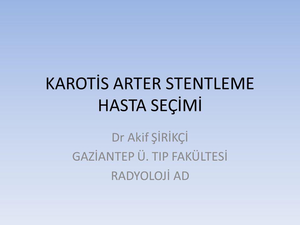 KAROTİS ARTER STENTLEME HASTA SEÇİMİ Dr Akif ŞİRİKÇİ GAZİANTEP Ü. TIP FAKÜLTESİ RADYOLOJİ AD