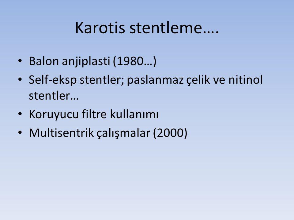 Karotis stentleme…. • Balon anjiplasti (1980…) • Self-eksp stentler; paslanmaz çelik ve nitinol stentler… • Koruyucu filtre kullanımı • Multisentrik ç