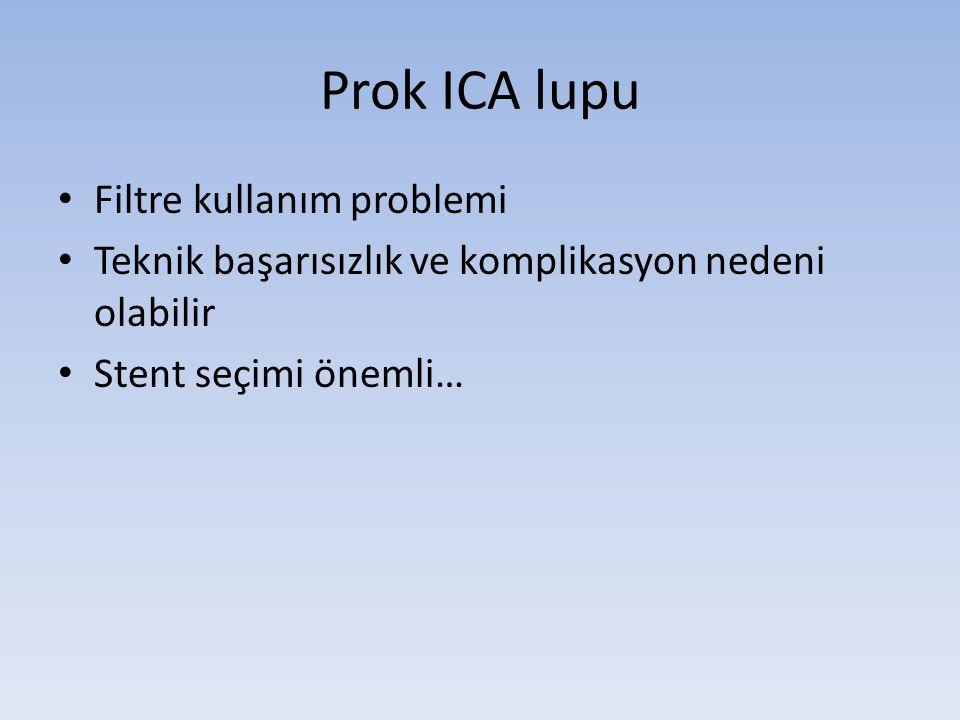 Prok ICA lupu • Filtre kullanım problemi • Teknik başarısızlık ve komplikasyon nedeni olabilir • Stent seçimi önemli…