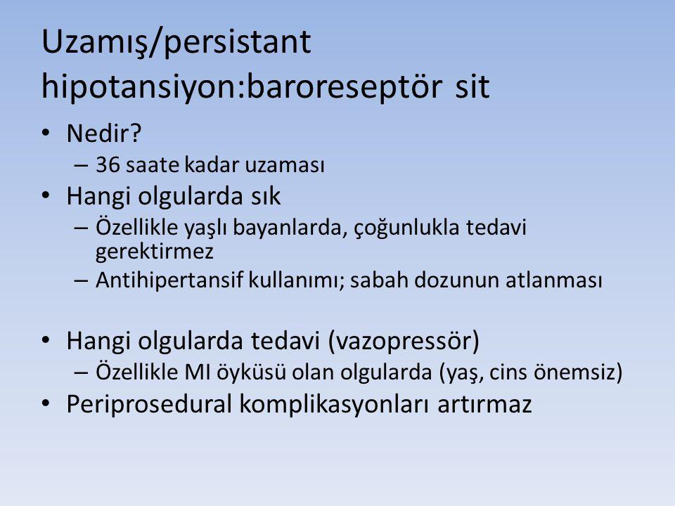 Uzamış/persistant hipotansiyon:baroreseptör sit • Nedir? – 36 saate kadar uzaması • Hangi olgularda sık – Özellikle yaşlı bayanlarda, çoğunlukla tedav