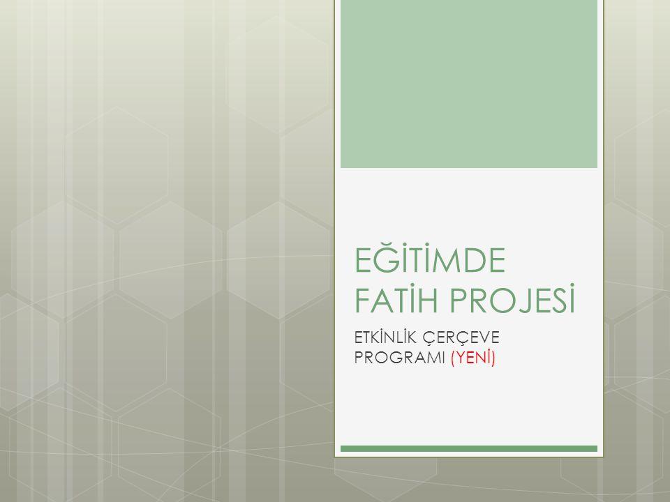 EĞİTİMDE FATİH PROJESİ ETKİNLİK ÇERÇEVE PROGRAMI (YENİ)