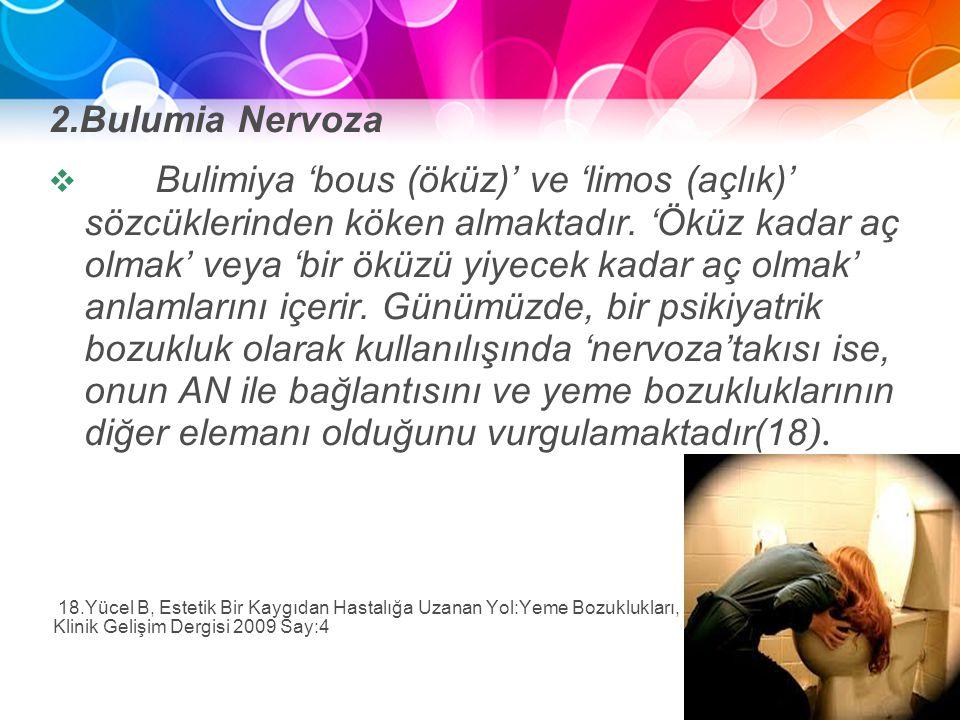 Asıl alt başlık stilini düzenlemek için tıklatın 2.Bulumia Nervoza  Bulimiya 'bous (öküz)' ve 'limos (açlık)' sözcüklerinden köken almaktadır. 'Öküz