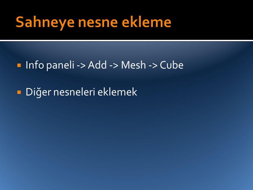  Info paneli -> Add -> Mesh -> Cube  Diğer nesneleri eklemek