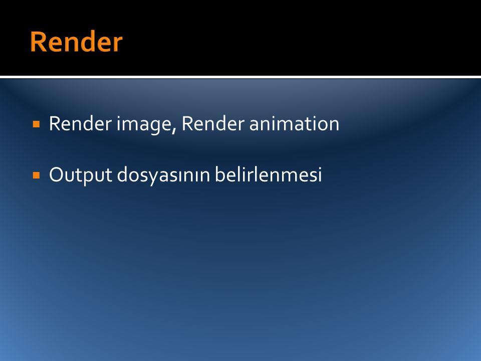  Render image, Render animation  Output dosyasının belirlenmesi