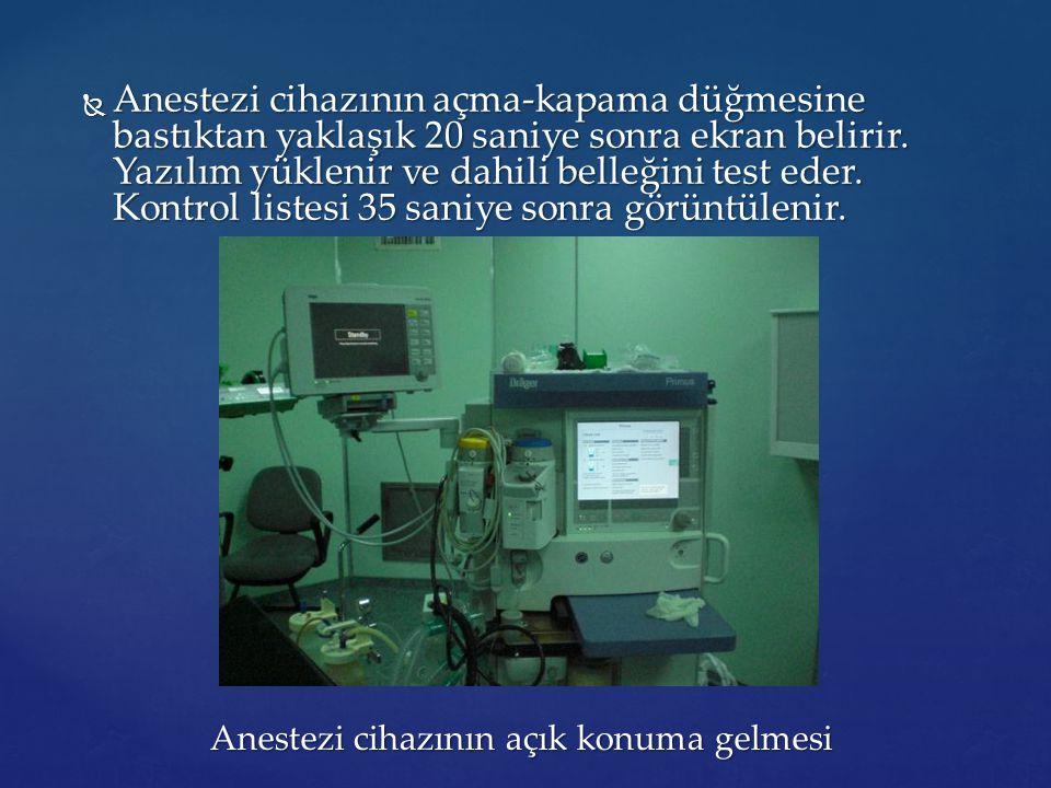 Anestezi cihazının açık konuma gelmesi Anestezi cihazının açık konuma gelmesi  Anestezi cihazının açma-kapama düğmesine bastıktan yaklaşık 20 saniye