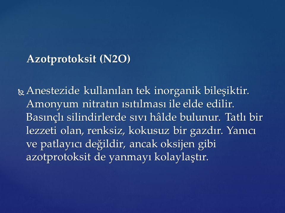 Azotprotoksit (N2O) Azotprotoksit (N2O)  Anestezide kullanılan tek inorganik bileşiktir. Amonyum nitratın ısıtılması ile elde edilir. Basınçlı silind