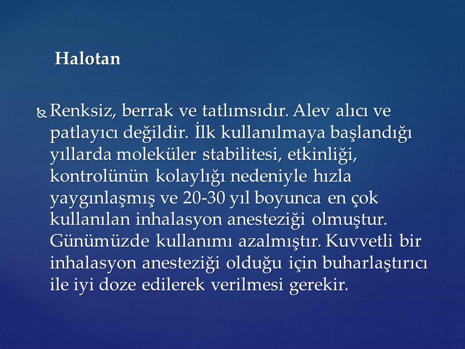 Halotan Halotan  Renksiz, berrak ve tatlımsıdır. Alev alıcı ve patlayıcı değildir. İlk kullanılmaya başlandığı yıllarda moleküler stabilitesi, etkinl