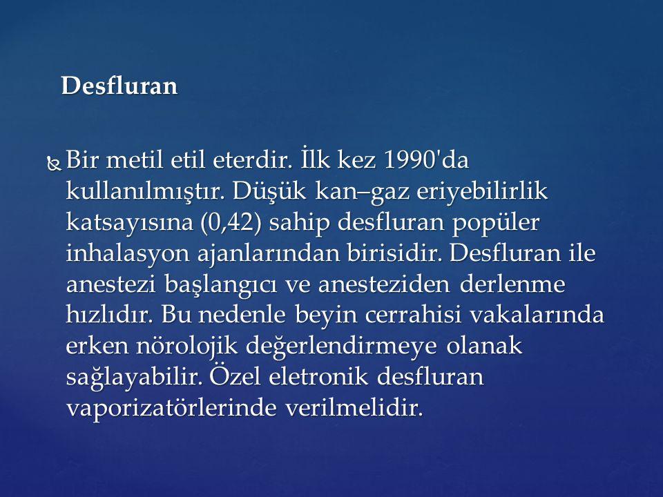 Desfluran Desfluran  Bir metil etil eterdir. İlk kez 1990'da kullanılmıştır. Düşük kan–gaz eriyebilirlik katsayısına (0,42) sahip desfluran popüler i