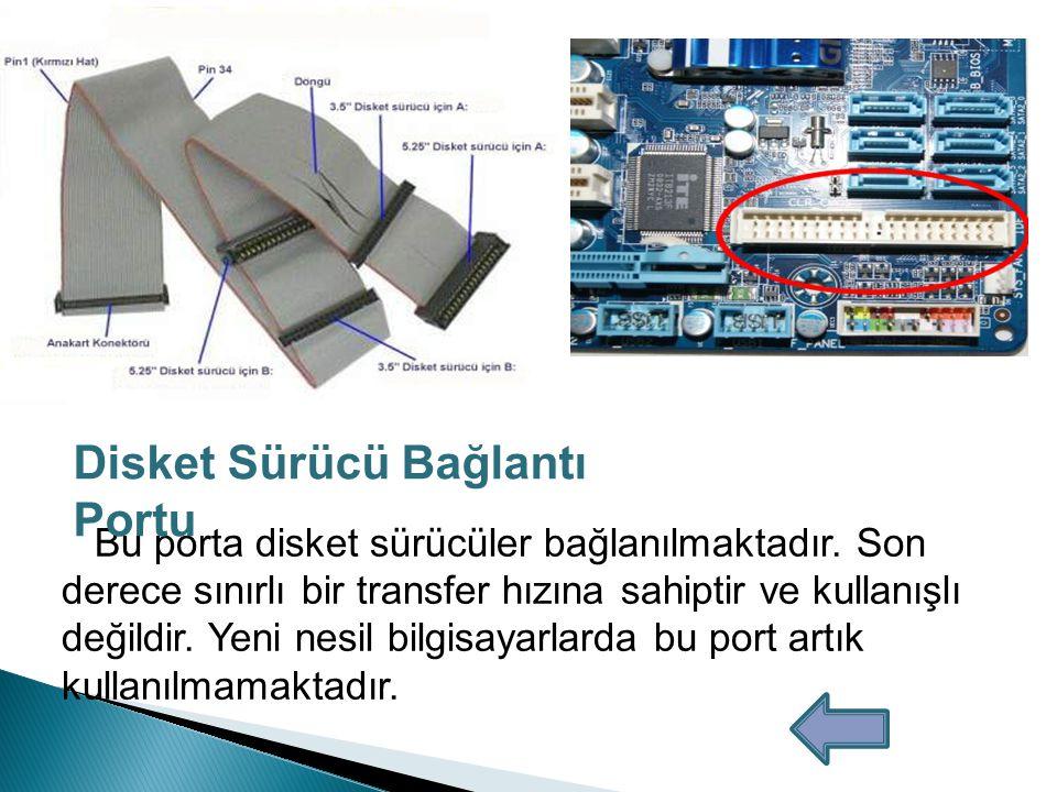 SATA (Serial Advanced Technology Attachment-Seri İleri Teknoloji Bağlantısı) portu bilgisayarımıza CD- ROM, DVD-ROM ve hard diskleri bağlamak için kullanılmaktadır.