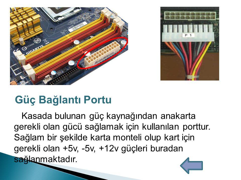 Bu porta disket sürücüler bağlanılmaktadır.