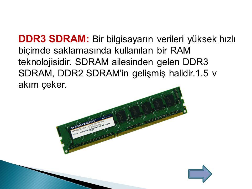 DDR2 SDRAM: Bilgisayarlarda ana bellek olarak kullanılır.