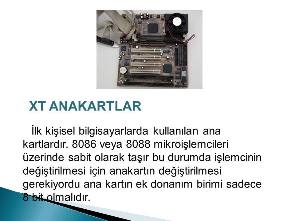 XT ANAKARTLAR İlk kişisel bilgisayarlarda kullanılan ana kartlardır.