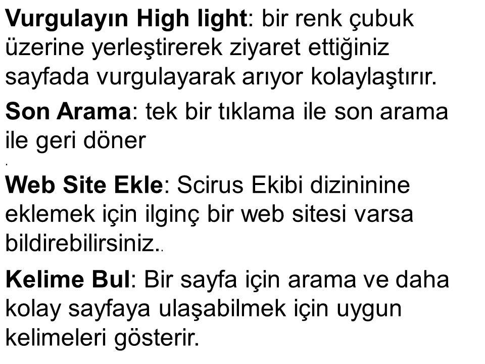 Vurgulayın High light: bir renk çubuk üzerine yerleştirerek ziyaret ettiğiniz sayfada vurgulayarak arıyor kolaylaştırır. Son Arama: tek bir tıklama il