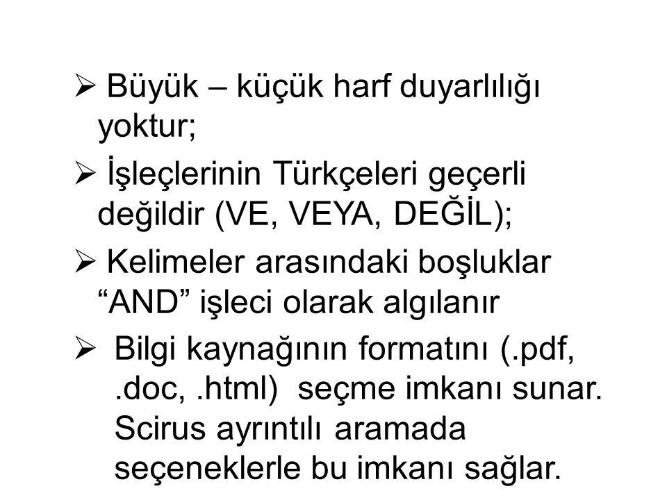 """ Büyük – küçük harf duyarlılığı yoktur;  İşleçlerinin Türkçeleri geçerli değildir (VE, VEYA, DEĞİL);  Kelimeler arasındaki boşluklar """"AND"""" işleci o"""