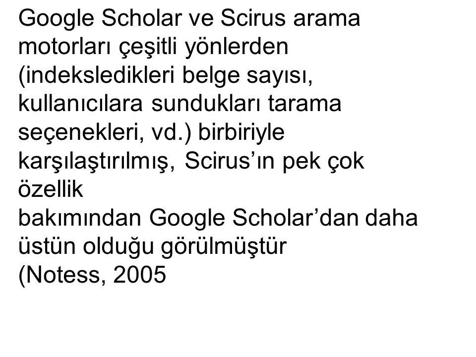 Google Scholar ve Scirus arama motorları çeşitli yönlerden (indeksledikleri belge sayısı, kullanıcılara sundukları tarama seçenekleri, vd.) birbiriyle