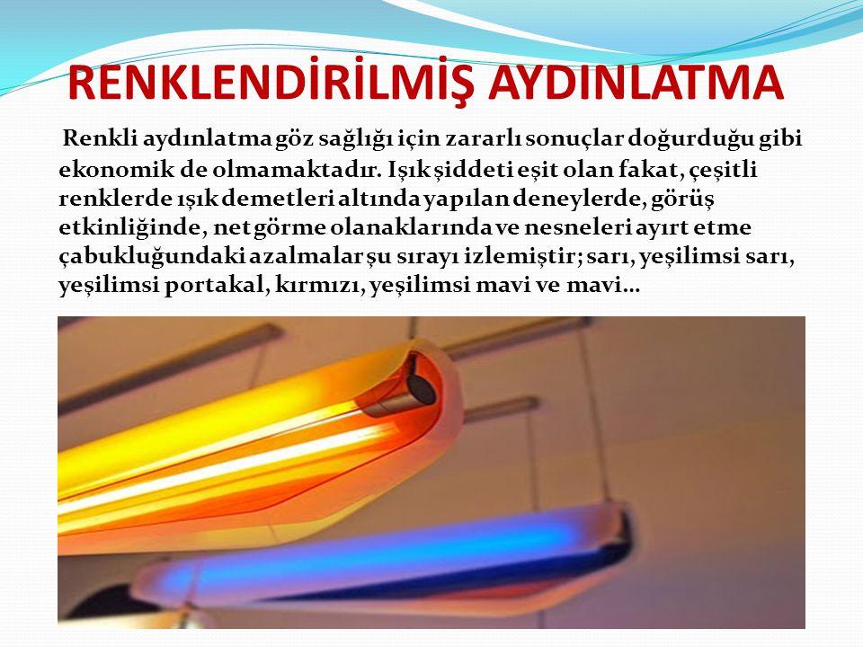 RENKLENDİRİLMİŞ AYDINLATMA Renkli aydınlatma göz sağlığı için zararlı sonuçlar doğurduğu gibi ekonomik de olmamaktadır. Işık şiddeti eşit olan fakat,