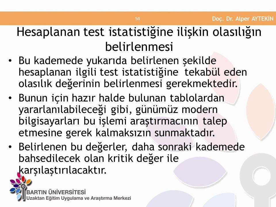 • Bu kademede yukarıda belirlenen şekilde hesaplanan ilgili test istatistiğine tekabül eden olasılık değerinin belirlenmesi gerekmektedir.