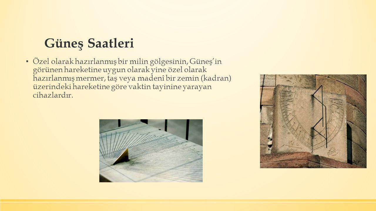 ▪ Eski Yunanlıların ve Romalıların güneş saati yaptıkları ve kullandıkları bilinmektedir.