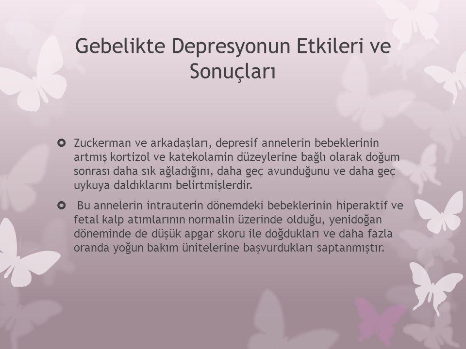 Gebelikte Depresyonun Etkileri ve Sonuçları  Zuckerman ve arkadaşları, depresif annelerin bebeklerinin artmış kortizol ve katekolamin düzeylerine bağ