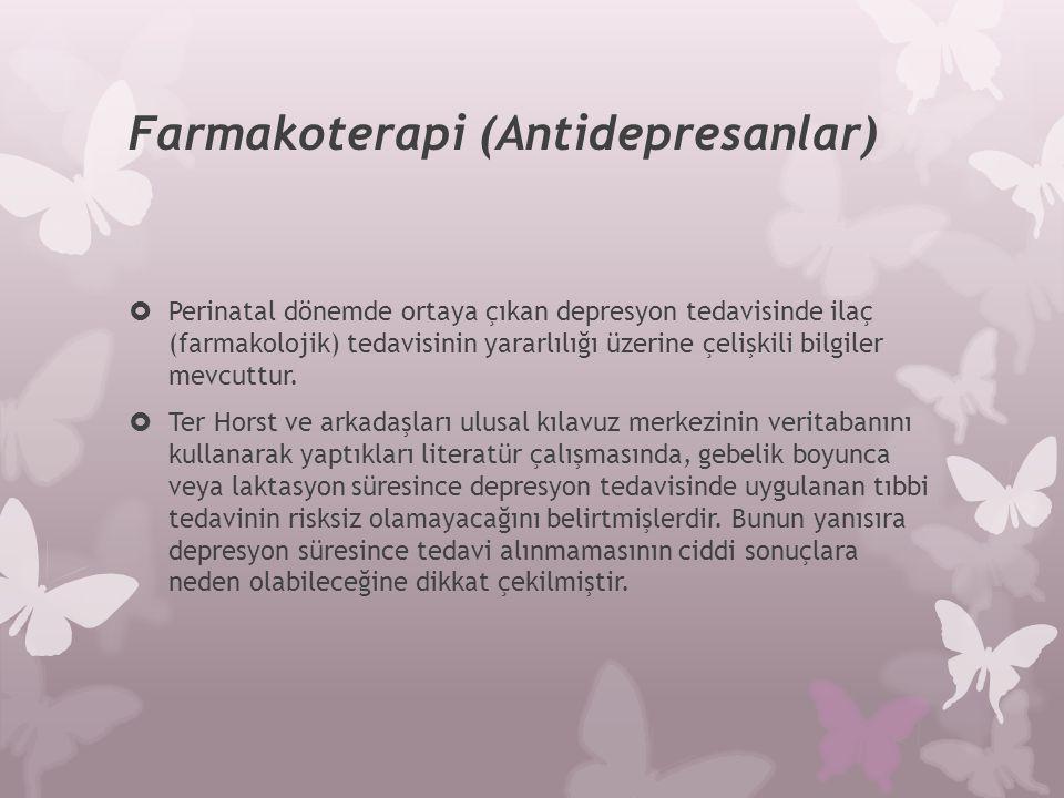 Farmakoterapi (Antidepresanlar)  Perinatal dönemde ortaya çıkan depresyon tedavisinde ilaç (farmakolojik) tedavisinin yararlılığı üzerine çelişkili b