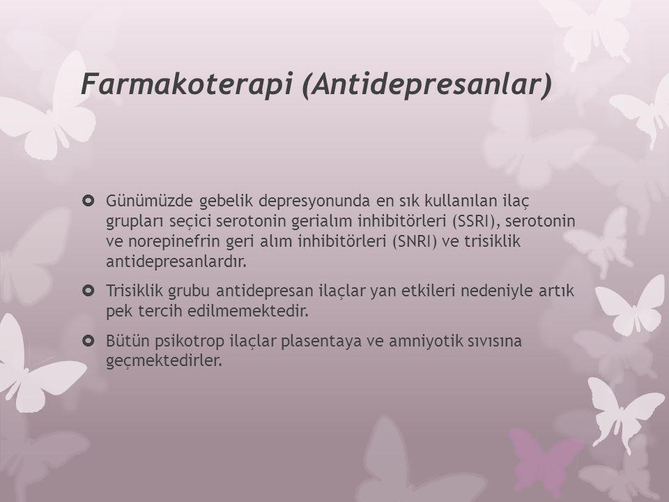 Farmakoterapi (Antidepresanlar)  Günümüzde gebelik depresyonunda en sık kullanılan ilaç grupları seçici serotonin gerialım inhibitörleri (SSRI), sero