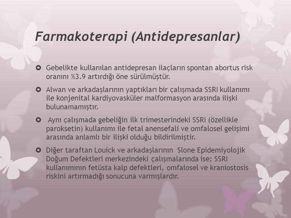 Farmakoterapi (Antidepresanlar)  Gebelikte kullanılan antidepresan ilaçların spontan abortus risk oranını %3.9 artırdığı öne sürülmüştür.  Alwan ve