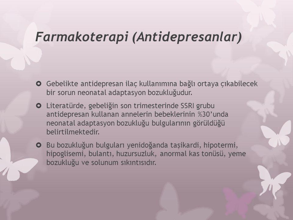 Farmakoterapi (Antidepresanlar)  Gebelikte antidepresan ilaç kullanımına bağlı ortaya çıkabilecek bir sorun neonatal adaptasyon bozukluğudur.  Liter