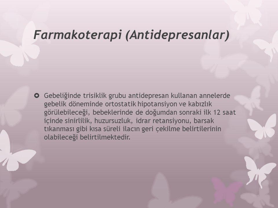 Farmakoterapi (Antidepresanlar)  Gebeliğinde trisiklik grubu antidepresan kullanan annelerde gebelik döneminde ortostatik hipotansiyon ve kabızlık gö