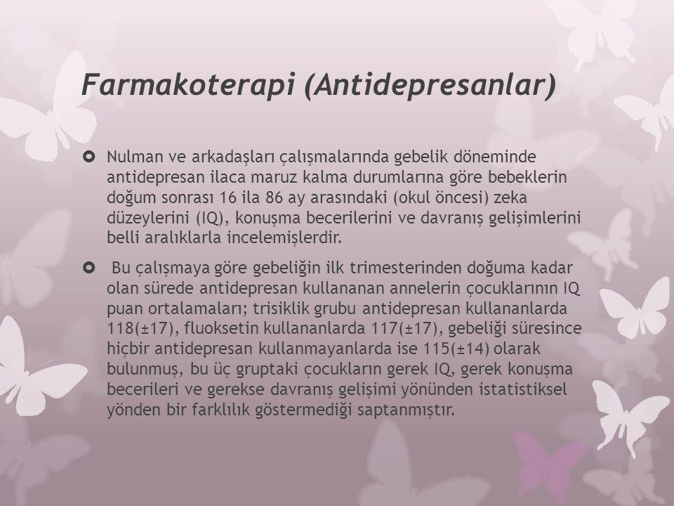 Farmakoterapi (Antidepresanlar)  Nulman ve arkadaşları çalışmalarında gebelik döneminde antidepresan ilaca maruz kalma durumlarına göre bebeklerin do