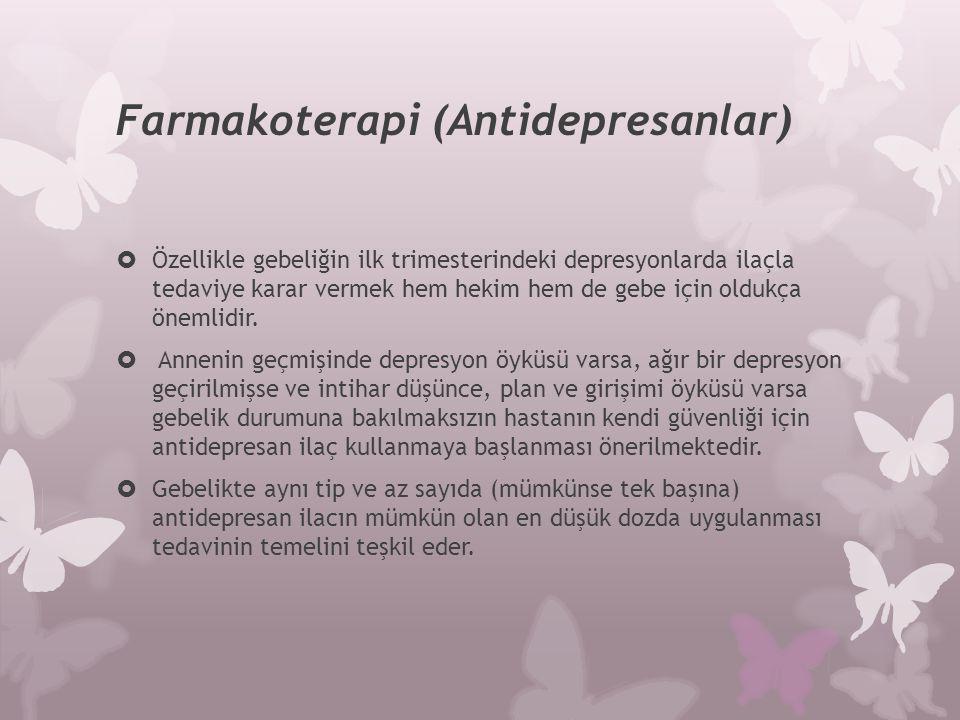 Farmakoterapi (Antidepresanlar)  Özellikle gebeliğin ilk trimesterindeki depresyonlarda ilaçla tedaviye karar vermek hem hekim hem de gebe için olduk