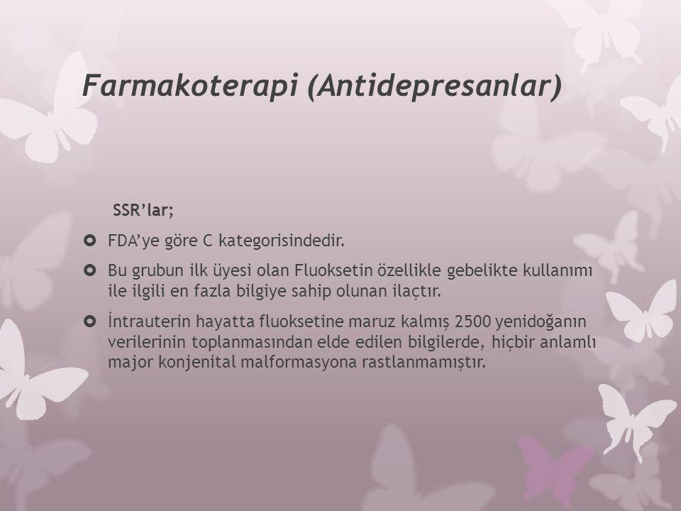 Farmakoterapi (Antidepresanlar) SSR'lar;  FDA'ye göre C kategorisindedir.  Bu grubun ilk üyesi olan Fluoksetin özellikle gebelikte kullanımı ile ilg