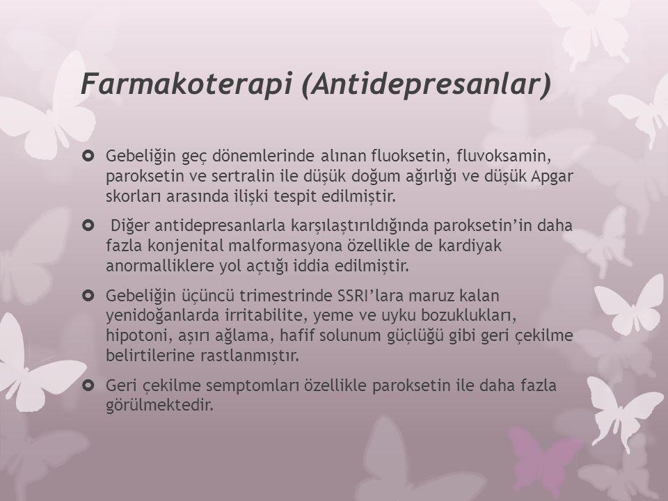 Farmakoterapi (Antidepresanlar)  Gebeliğin geç dönemlerinde alınan fluoksetin, fluvoksamin, paroksetin ve sertralin ile düşük doğum ağırlığı ve düşük