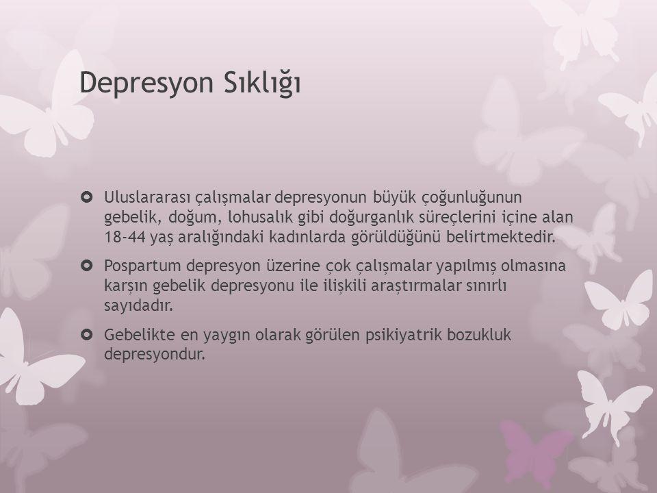 Depresyon Sıklığı  Değişik kültürlerde gebelik döneminde depresyon yaygınlığını araştıran çalışmalarda depresif belirti görülme sıklığı Macaristan'da %17.9, Amerika'da %20, Kanada'da %25, Finlandiya'da %30 olarak bulunmuştur.
