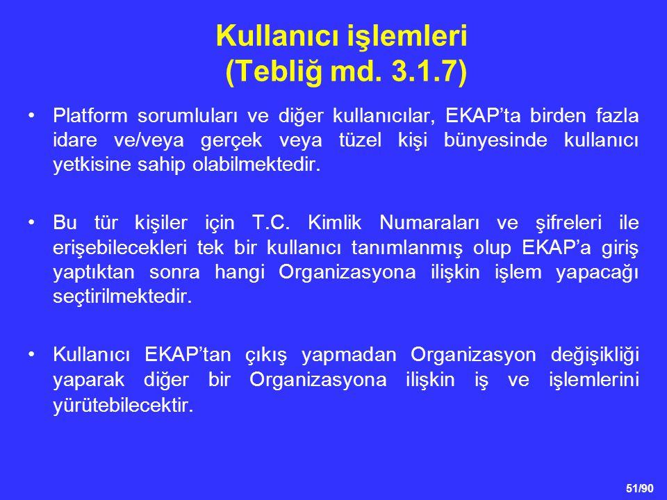 51/90 Kullanıcı işlemleri (Tebliğ md. 3.1.7) •Platform sorumluları ve diğer kullanıcılar, EKAP'ta birden fazla idare ve/veya gerçek veya tüzel kişi bü