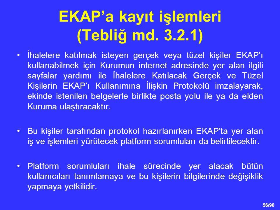 56/90 EKAP'a kayıt işlemleri (Tebliğ md. 3.2.1) •İhalelere katılmak isteyen gerçek veya tüzel kişiler EKAP'ı kullanabilmek için Kurumun internet adres