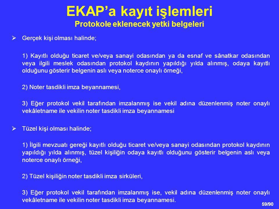 59/90 EKAP'a kayıt işlemleri Protokole eklenecek yetki belgeleri  Gerçek kişi olması halinde; 1) Kayıtlı olduğu ticaret ve/veya sanayi odasından ya d