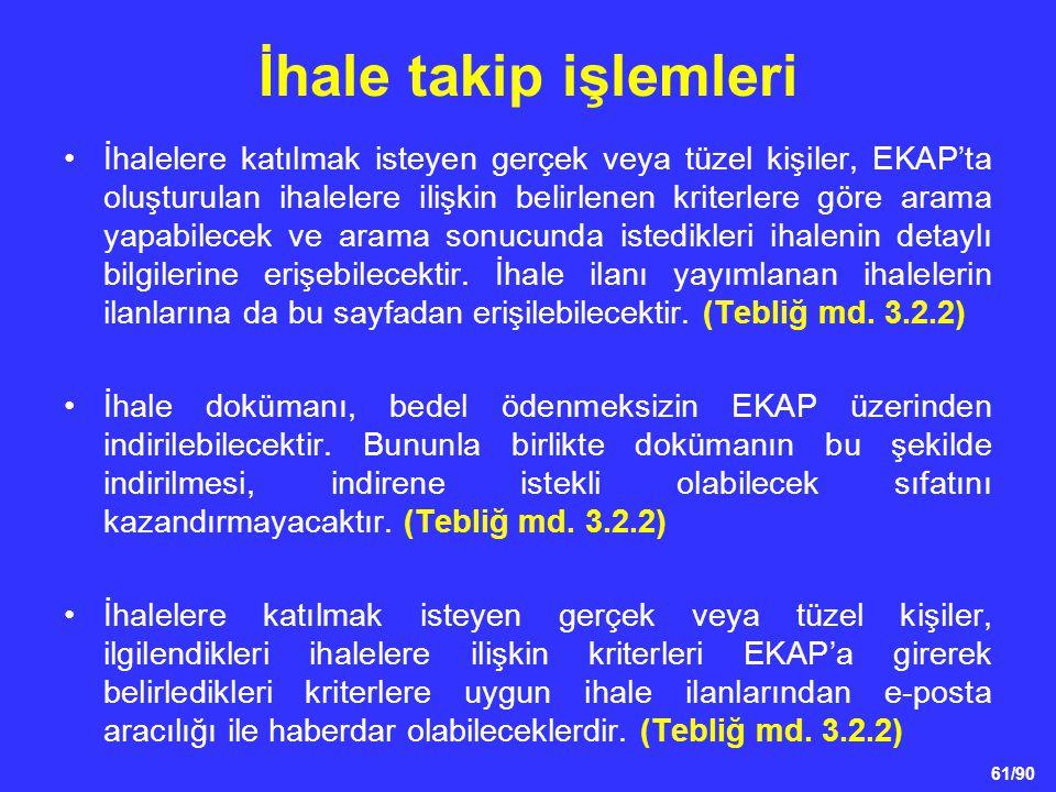 61/90 İhale takip işlemleri •İhalelere katılmak isteyen gerçek veya tüzel kişiler, EKAP'ta oluşturulan ihalelere ilişkin belirlenen kriterlere göre ar