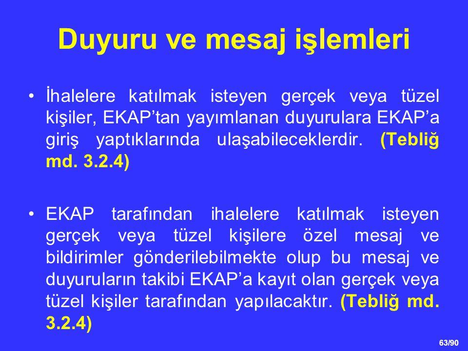 63/90 Duyuru ve mesaj işlemleri •İhalelere katılmak isteyen gerçek veya tüzel kişiler, EKAP'tan yayımlanan duyurulara EKAP'a giriş yaptıklarında ulaşa