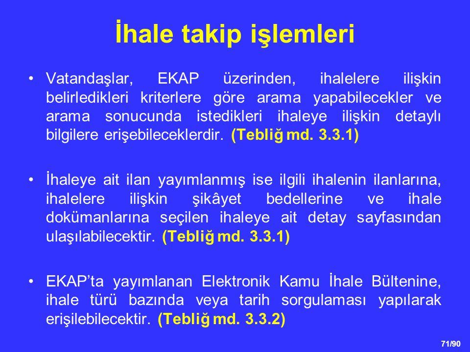 71/90 İhale takip işlemleri •Vatandaşlar, EKAP üzerinden, ihalelere ilişkin belirledikleri kriterlere göre arama yapabilecekler ve arama sonucunda ist