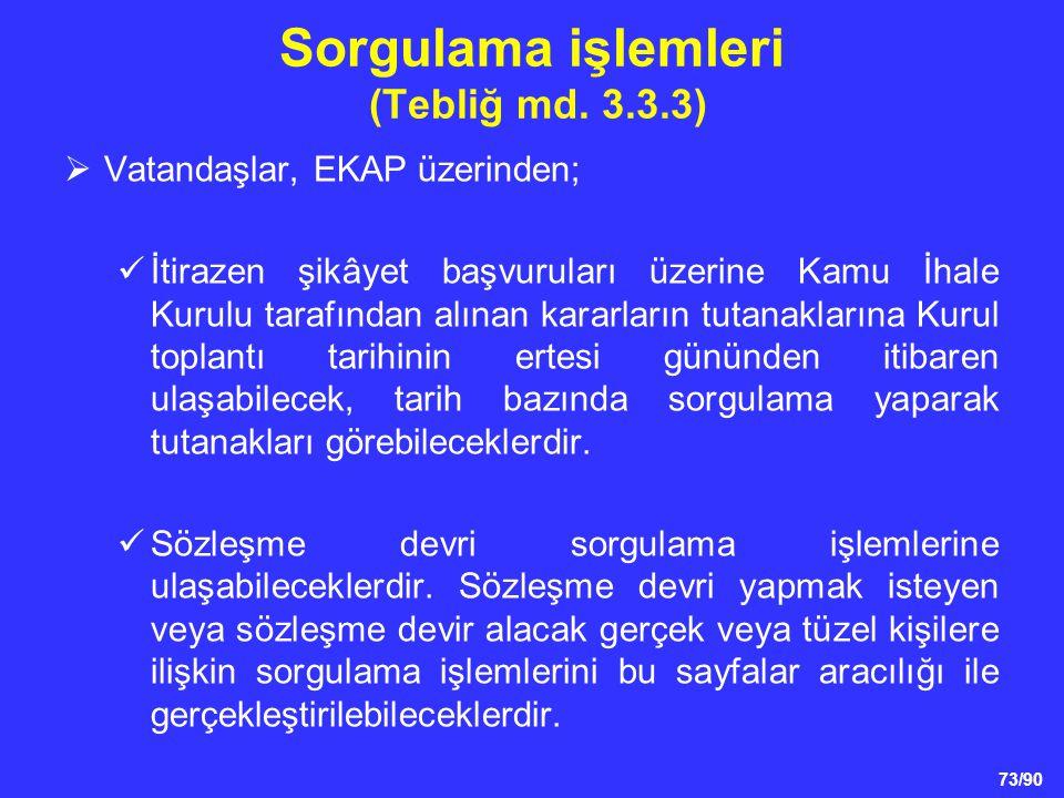 73/90 Sorgulama işlemleri (Tebliğ md. 3.3.3)  Vatandaşlar, EKAP üzerinden;  İtirazen şikâyet başvuruları üzerine Kamu İhale Kurulu tarafından alınan