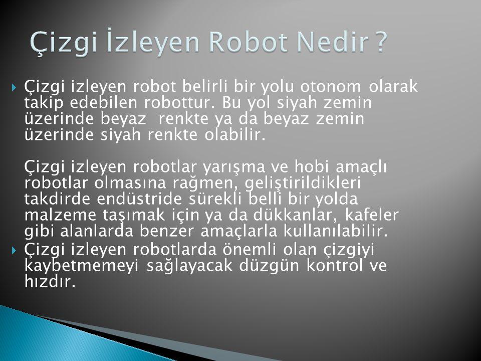  Çizgi izleyen robot belirli bir yolu otonom olarak takip edebilen robottur. Bu yol siyah zemin üzerinde beyaz renkte ya da beyaz zemin üzerinde siya