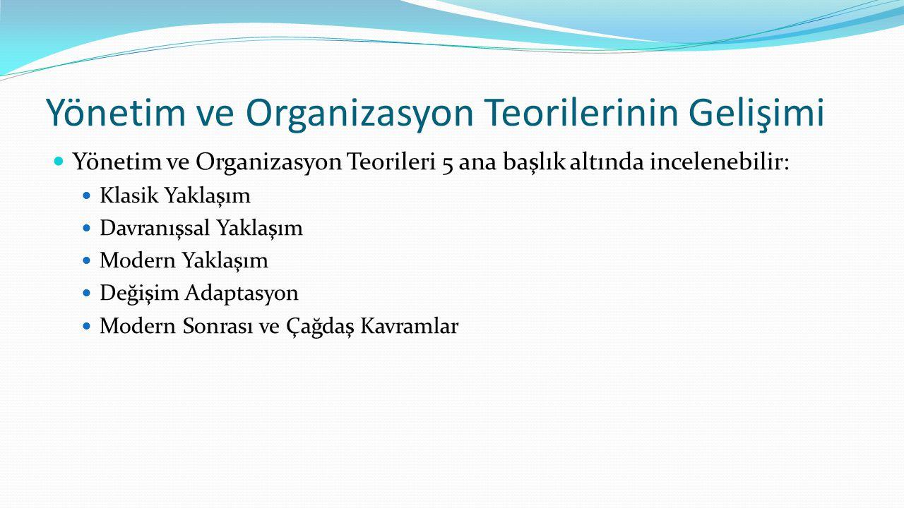Yönetim ve Organizasyon Teorilerinin Gelişimi  Yönetim ve Organizasyon Teorileri 5 ana başlık altında incelenebilir:  Klasik Yaklaşım  Davranışsal