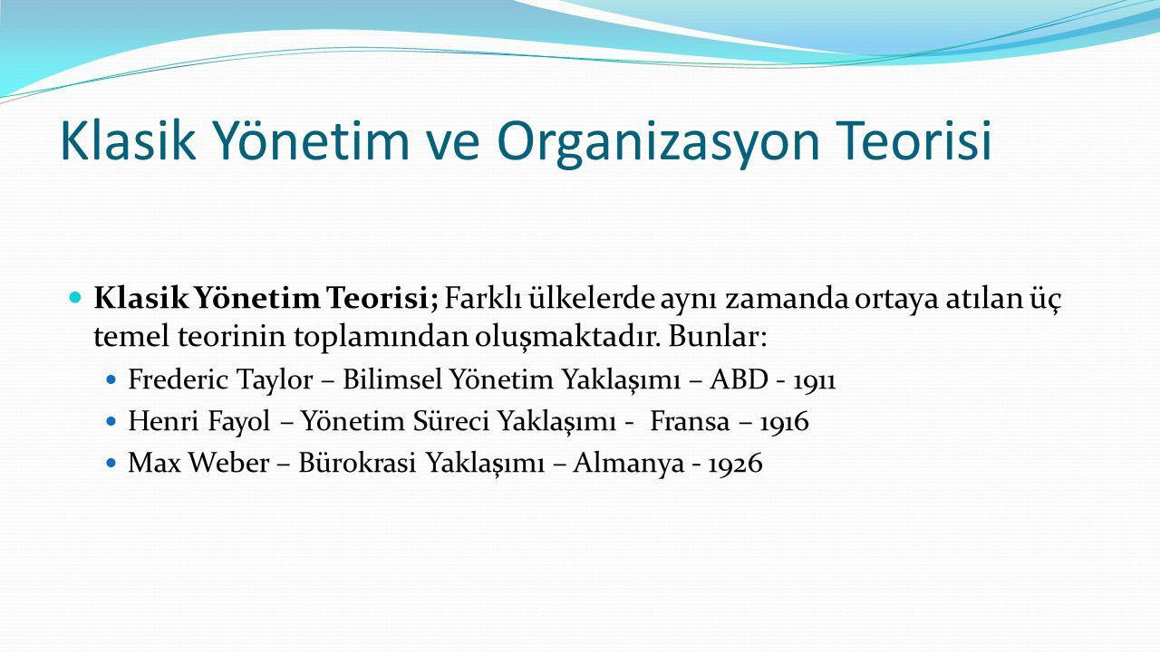 Klasik Yönetim ve Organizasyon Teorisi  Klasik Yönetim Teorisi; Farklı ülkelerde aynı zamanda ortaya atılan üç temel teorinin toplamından oluşmaktadı