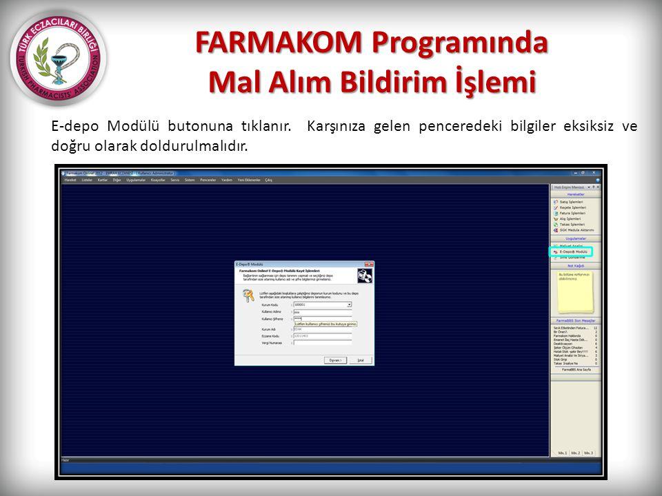 FARMAKOM Programında Mal Alım Bildirim İşlemi E-depo Modülü butonuna tıklanır. Karşınıza gelen penceredeki bilgiler eksiksiz ve doğru olarak doldurulm