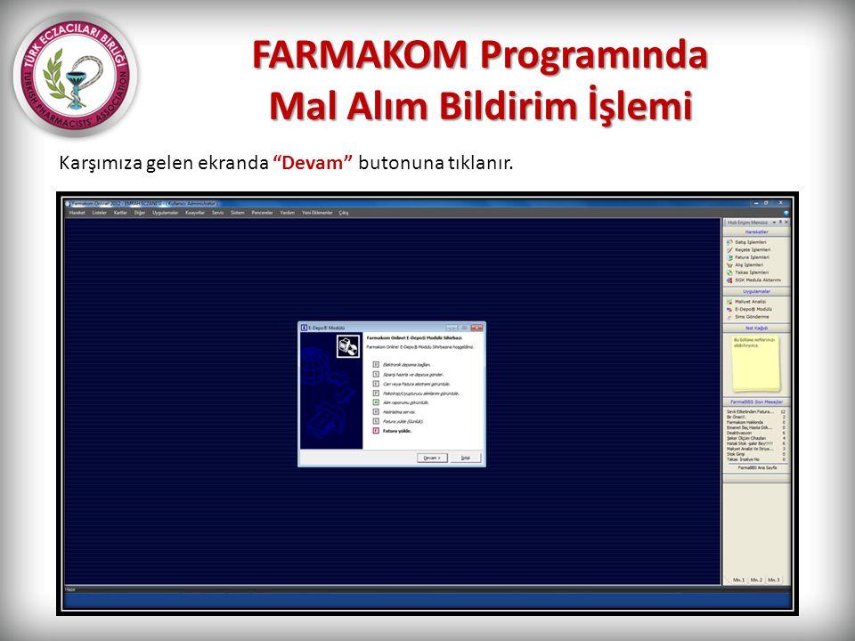 """FARMAKOM Programında Mal Alım Bildirim İşlemi Karşımıza gelen ekranda """"Devam"""" butonuna tıklanır."""