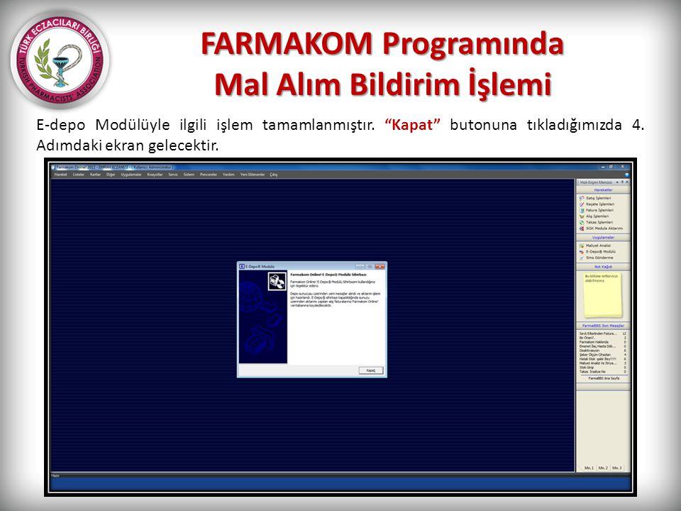 """FARMAKOM Programında Mal Alım Bildirim İşlemi E-depo Modülüyle ilgili işlem tamamlanmıştır. """"Kapat"""" butonuna tıkladığımızda 4. Adımdaki ekran gelecekt"""