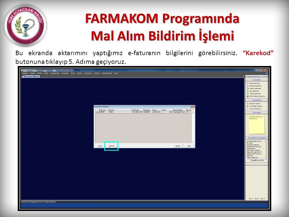 """FARMAKOM Programında Mal Alım Bildirim İşlemi Bu ekranda aktarımını yaptığımız e-faturanın bilgilerini görebilirsiniz. """"Karekod"""" butonuna tıklayıp 5."""