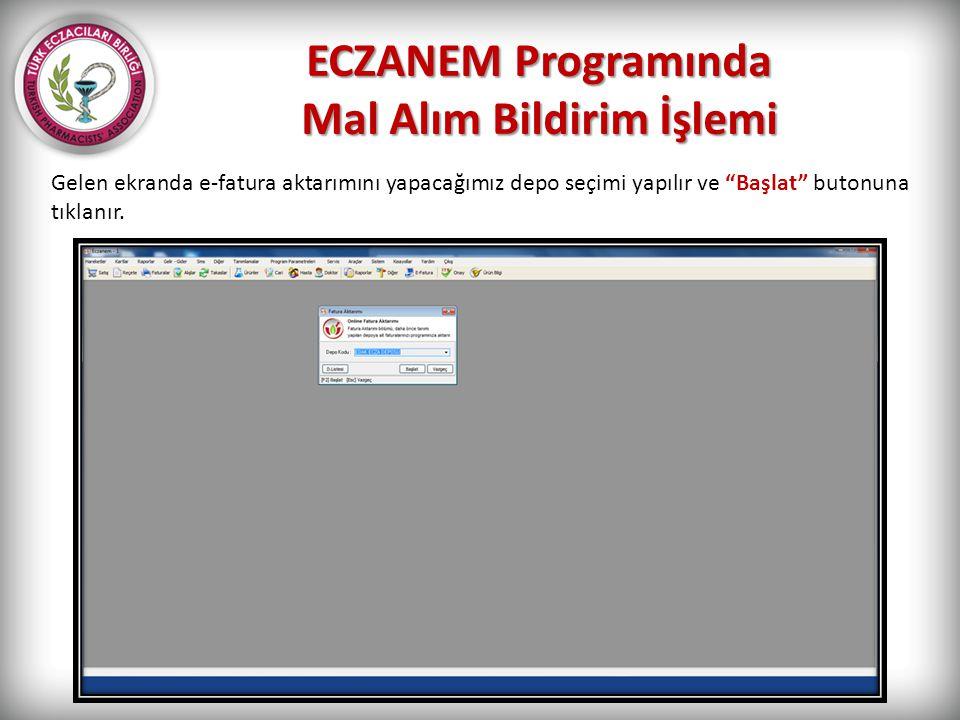 """ECZANEM Programında Mal Alım Bildirim İşlemi Gelen ekranda e-fatura aktarımını yapacağımız depo seçimi yapılır ve """"Başlat"""" butonuna tıklanır."""